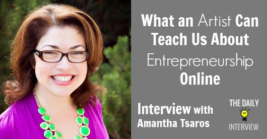 What an Artist Can Teach Us About Entrepreneurship Online with Amantha Tsaros [TDI108]