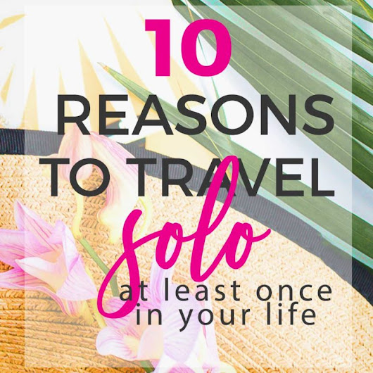 10 Reasons To Travel Solo at Least Once in Your Life - Blogs by Christian Women