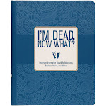 I'm Dead. Now What? Hardcover Book - Estate Planning Last Wishes End of Life
