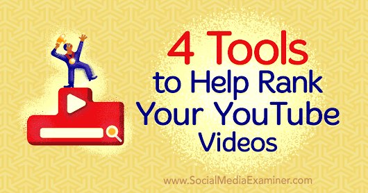 4 Tools to Help Rank Your YouTube Videos : Social Media Examiner