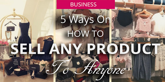 5 Ways On How To Sell Any Product To Anyone