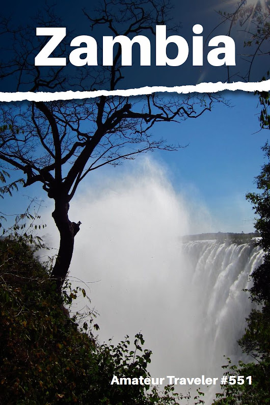 Travel to Zambia - Episode 551 - Amateur Traveler Travel Podcast