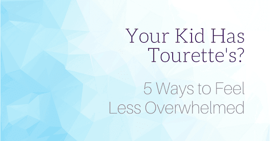 Your Kid Has Tourette's? 5 Ways to Feel Less Overwhelmed (It Works!) | ACN Latitudes
