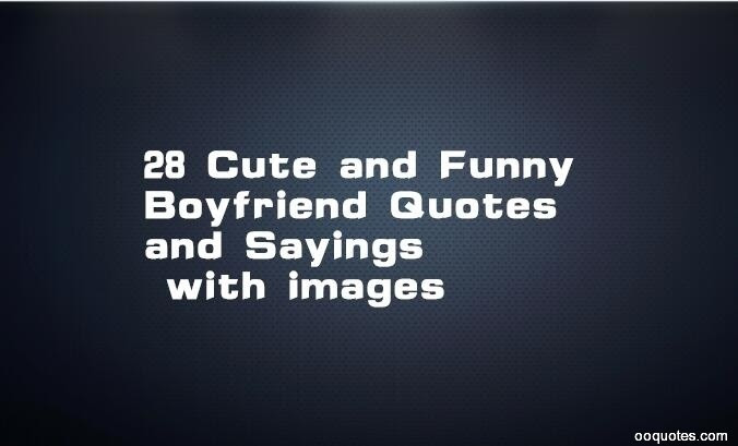 28 Cute And Funny Boyfriend Quotes And Sayings With Images Quotes