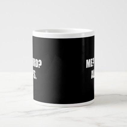 Me Weird Always Giant Coffee Mug