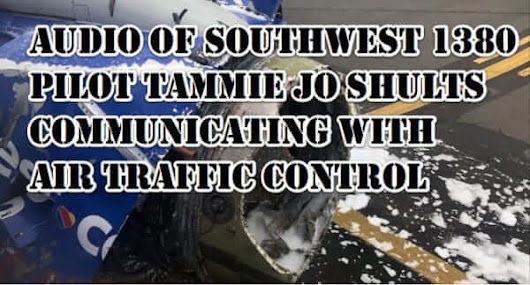 Online Audio of Southwest Pilot Tammie Jo Shults' Communication with Air Traffic Control Tower - The Internet Patrol