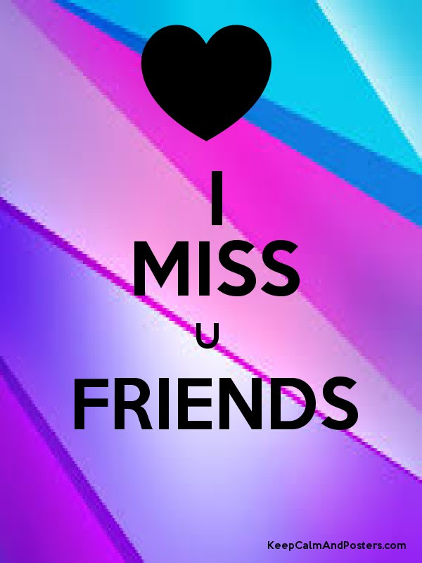 I Miss U Friends Keep Calm And Posters Generator Maker For Free