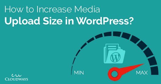 How to Increase Media File Maximum Upload Size in WordPress