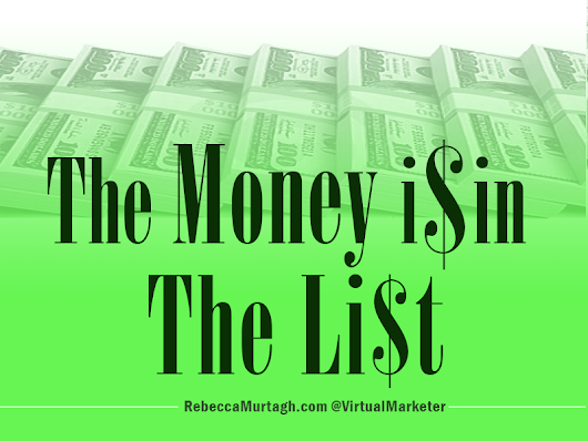 The Money Is (and Always Will Be) In The List Rebecca Murtagh @VirtualMarketer