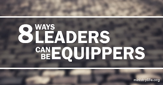 8 Ways Ministry Leaders Can Be Equippers