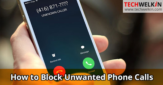 Block Phone Calls: How to Stop Calls from Unknown Numbers