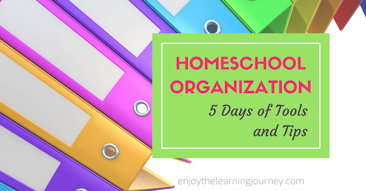 Homeschool Organization ~ 5 Days of Tools & Tips - Enjoy the Learning Journey