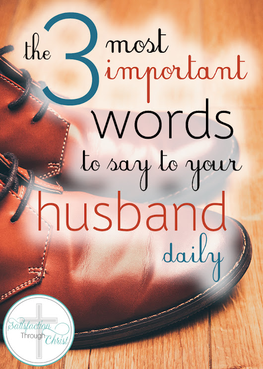 3 Important Words You Should Say to Your Husband Daily | Satisfaction Through Christ