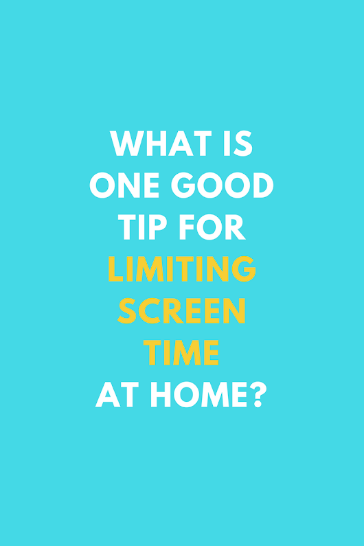 What Is One Good Tip For Limiting Screen Time At Home?