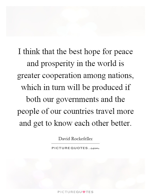 I Think That The Best Hope For Peace And Prosperity In The World
