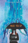 Title: Made You Up, Author: Francesca Zappia