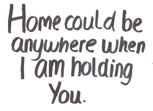 Home Could Be Anywhere When I Am Holding You Unknown Picture