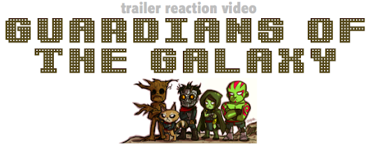 Trailer Reaction: Guardians of the Galaxy