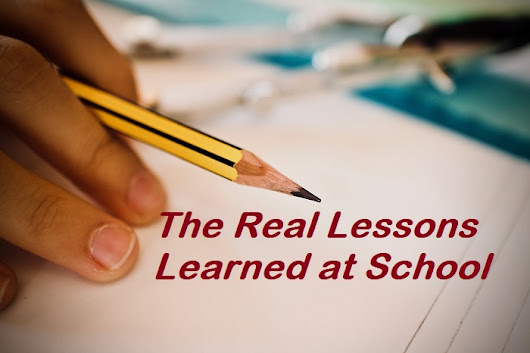The Real Lessons Learned at School