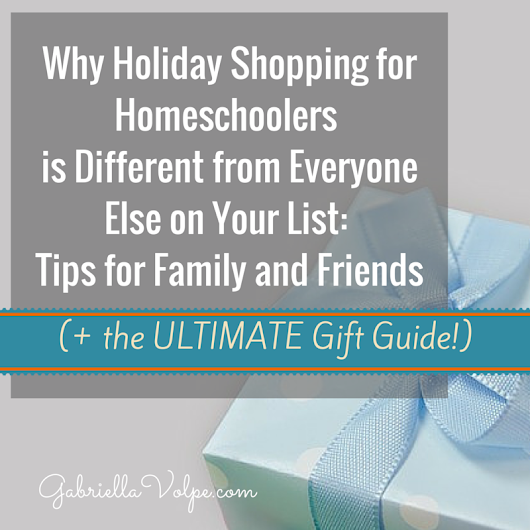 Why Holiday Shopping for Homeschoolers is Different from Everyone Else on Your List: Tips for Family and Friends of Homeschoolers (+ the ULTIMATE Gift Guide!) - GABRIELLA VOLPE, B.Ed.