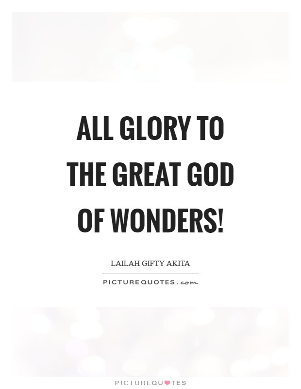 All Glory To The Great God Of Wonders Picture Quotes