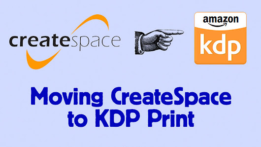 Moving from CreateSpace to KDP Print to Publish Paperbacks on Amazon