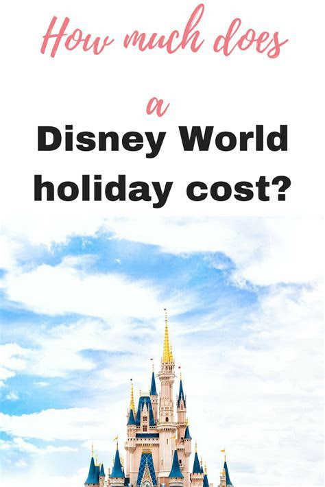 How much does a Disney World holiday cost?   EmmaDrew.Info