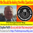 560: We Should Be Asking the Who Question with Stephen Petith Partner and Founder of Global Private Partners - The Entrepreneur Way