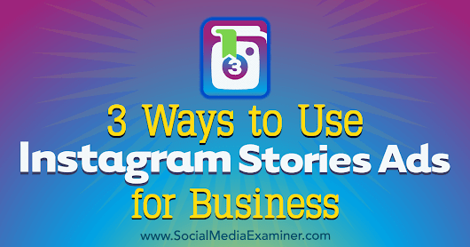 3 Ways to Use Instagram Stories Ads for Business : Social Media Examiner