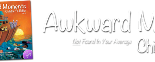 Awkward Moments (Not Found In Your Average) Children's Bible | Some Bible verses (and history) are just more funny, bizarre, weird, gross, or confusing than others!