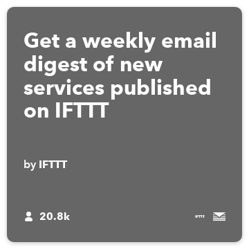 Get a weekly email digest of new services published on IFTTT