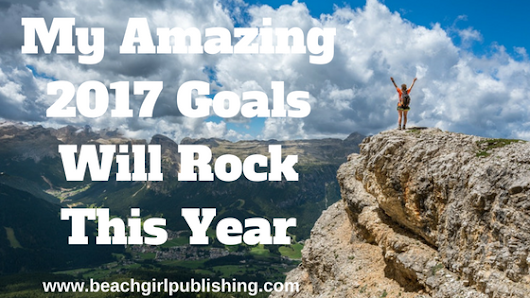 My Amazing 2017 Goals Will Rock This Year