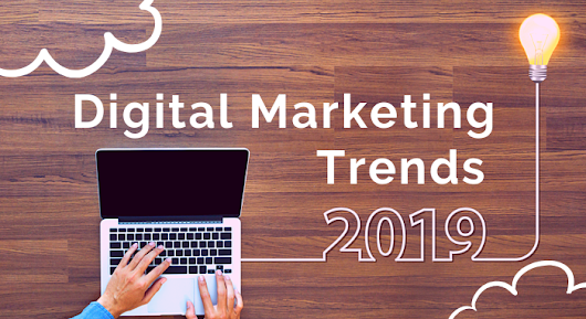 Digital Marketing Trends To Watch Out in 2019 – Lakshman Bhargav – Medium