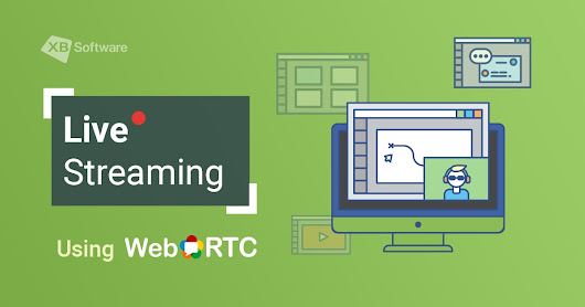 Live Video Streaming Apps Using WebRTC - XB Software
