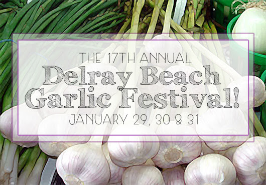 17th ANNUAL DELRAY BEACH GARLIC FEST!