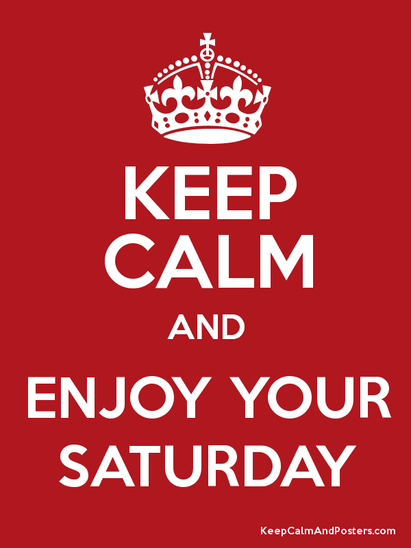 Keep Calm And Enjoy Your Saturday Keep Calm And Posters Generator