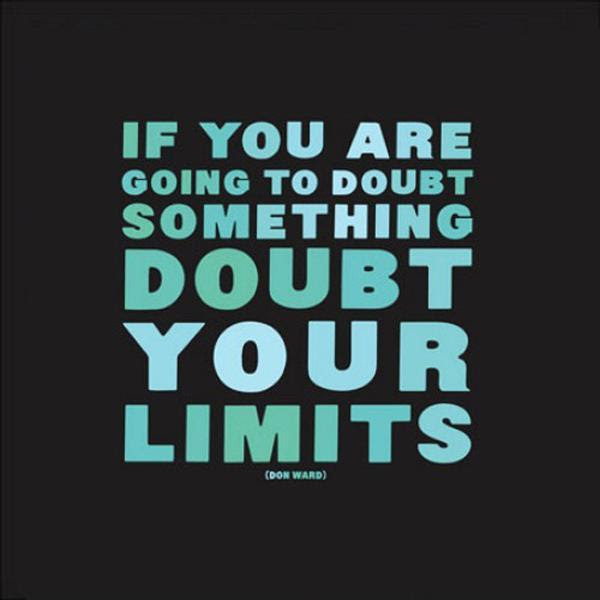If You Are Going To Doubt Something Doubt Your Limits Picture Quotes