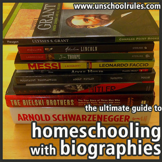 The ultimate guide to homeschooling with biographies - Unschool RULES