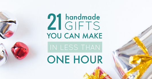 21 Handmade Gifts You Can Make in Less Than One Hour