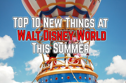 10 new things to find at Walt Disney World this Summer