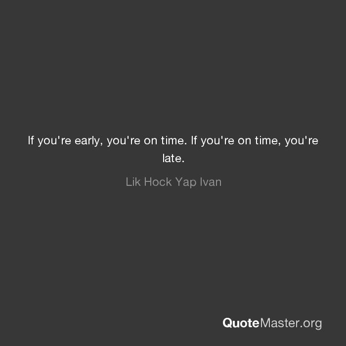 If Youre Early Youre On Time If Youre On Time Youre Late Lik