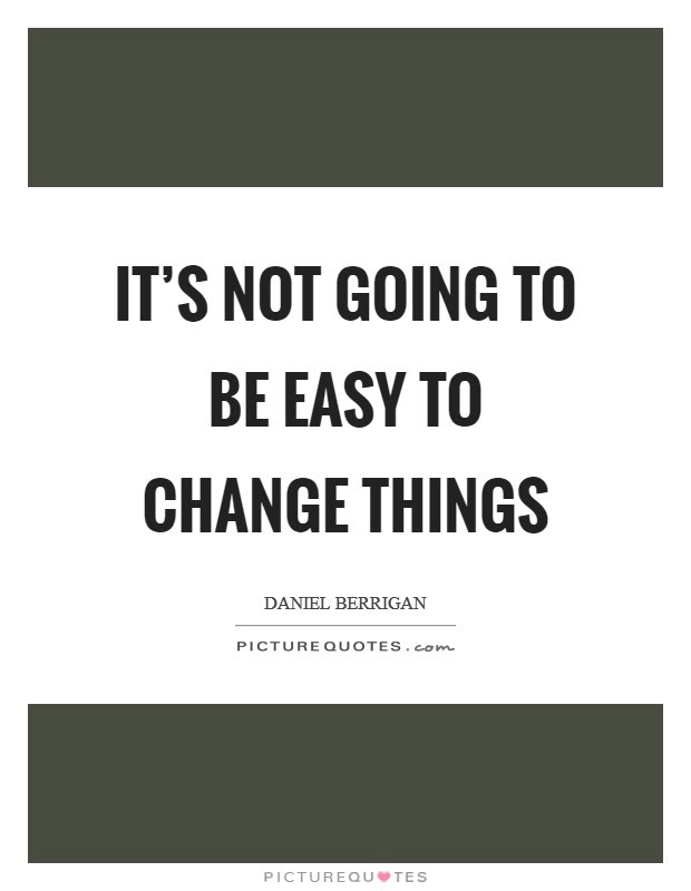 Its Not Going To Be Easy To Change Things Picture Quotes