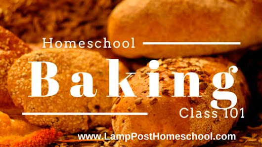 Homeschool Baking Class 101 - Lamp Post Homeschool
