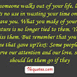 When someone walks out of your life let them