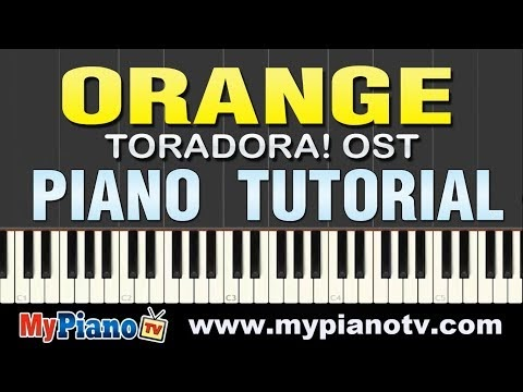 [Part 2/2] Toradora! ED2 Single – Orange (Piano Tutorial @ 50% Slower Speed)