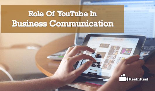 Role of YouTube in Business Communication | Reelnreel