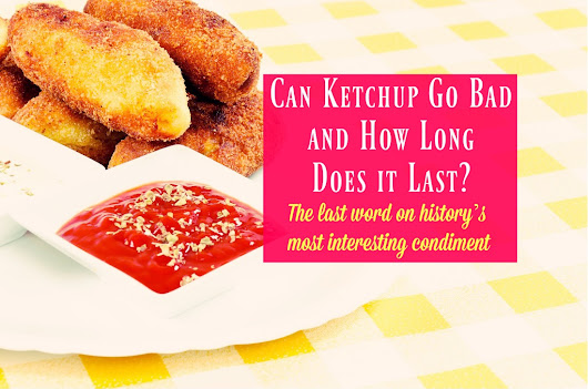 Can Ketchup Go Bad and How Long Does it Last? - The Healthy Apron