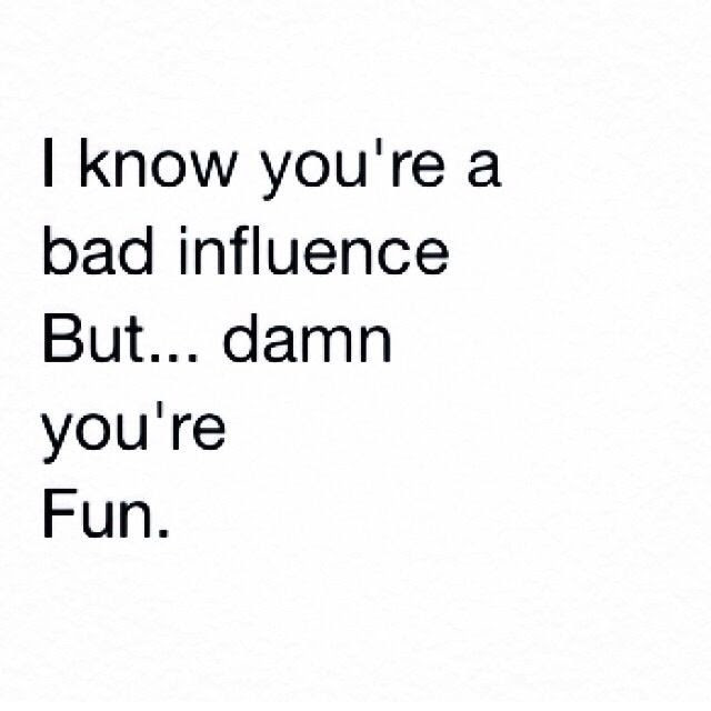 Bad Influence Quote Quote Number 656848 Picture Quotes