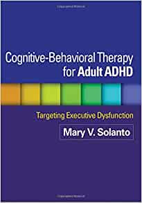 Cognitive-Behavioral Therapy for Adult ADHD: Targeting ...