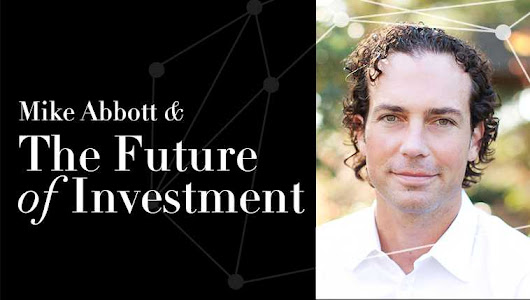 Mike Abbott and the Future of Investment